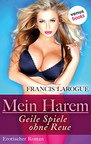 Mein Harem – Geile Spiele ohne Reue: Erotischer Roman