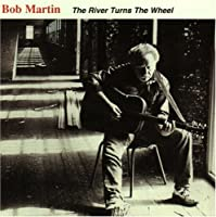 The River Turns the Wheel by Bob Martin (2008-04-22)