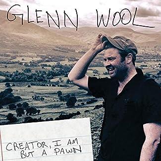 Glenn Wool - Creator, I Am But A Pawn