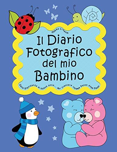 Il Diario Fotografico del mio Bambino. Dalla gravidanza al quinto anno... Per crescere insieme passo dopo passo: Versione Maschietto (Neutral)