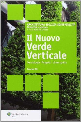 Il nuovo verde verticale. Tecnologie progetti linee guida