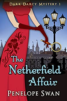 The Netherfield Affair ~ A Pride and Prejudice Variation (Dark Darcy Mysteries Book 1) by [Penelope Swan]