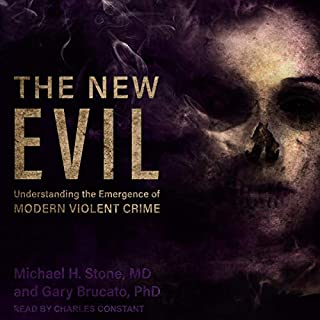 The New Evil     Understanding the Emergence of Modern Violent Crime              By:                                                                                                                                 Michael H. Stone MD,                                                                                        Gary Brucato PhD                               Narrated by:                                                                                                                                 Charles Constant                      Length: 18 hrs and 25 mins     5 ratings     Overall 4.2