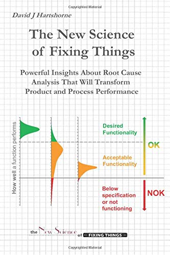 The New Science of Fixing Things: Powerful Insights About Root Cause Analysis That Will Transform Product and Process Performance