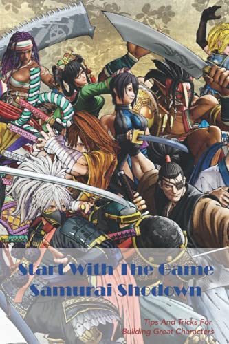 Start With The Game Samurai Shodown: Tips And Tricks For Building Great Characters