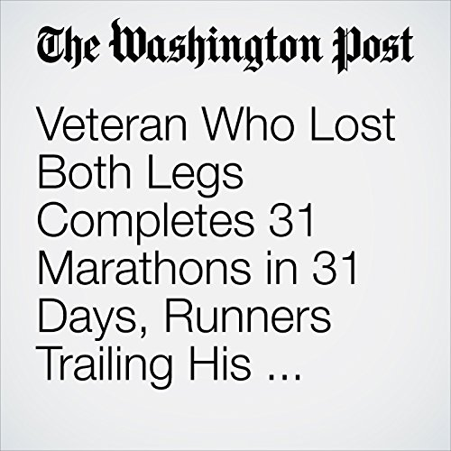 Veteran Who Lost Both Legs Completes 31 Marathons in 31 Days, Runners Trailing His Every Step copertina