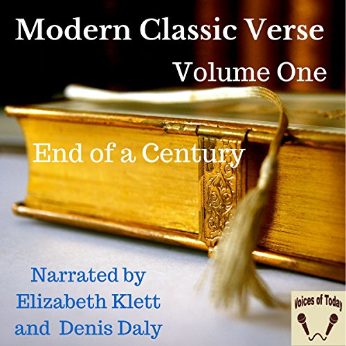 Modern Classic Verse - Volume 1 - End of a Century                   By:                                                                                                                                 Emily Dickinson,                                                                                        Thomas Hardy,                                                                                        Gerard Manley Hopkins,                   and others                          Narrated by:                                                                                                                                 Elizabeth Klett,                                                                                        Denis Daly                      Length: 3 hrs and 43 mins     Not rated yet     Overall 0.0