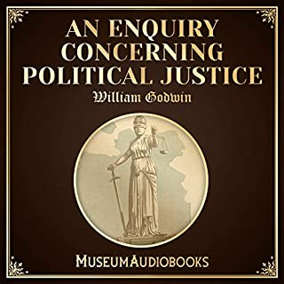 An Enquiry Concerning Political Justice                   By:                                                                                                                                 William Godwin                               Narrated by:                                                                                                                                 Iain Cartomb                      Length: 25 mins     Not rated yet     Overall 0.0