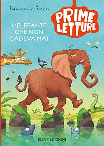 L'elefante che non cadeva mai. Ediz. a colori