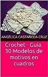 30 Modelos de motivos en cuadros. Crochet - Guía
