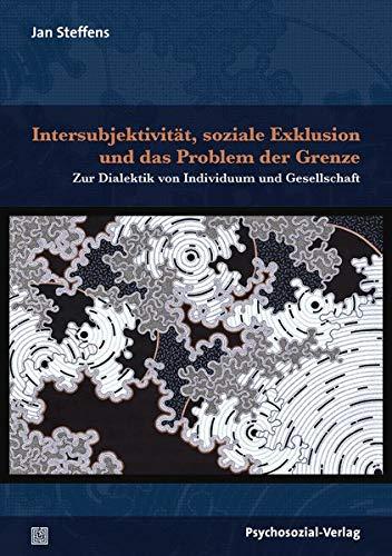 Intersubjektivität, soziale Exklusion und das Problem der Grenze: Zur Dialektik von Individuum und Gesellschaft (Dialektik der Be-Hinderung)
