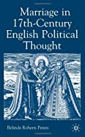 Marriage in Seventeenth-Century English Political Thought by Belinda Roberts Peters(2004-09-08)