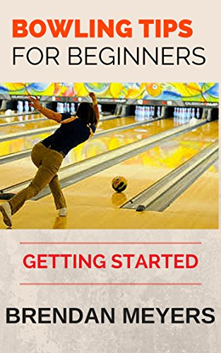 Bowling Tips For Beginners - Getting Started (English Edition)