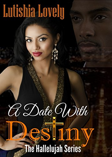 A Date With Destiny (Hallelujah Series Book 9) by [Lutishia Lovely]