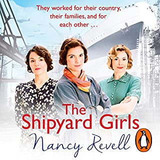 The Shipyard Girls     Shipyard Girls, Book 1              By:                                                                                                                                 Nancy Revell                               Narrated by:                                                                                                                                 Janine Birkett                      Length: 11 hrs and 20 mins     44 ratings     Overall 4.6