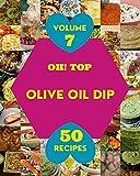 Oh! Top 50 Olive Oil Dip Recipes Volume 7: A Olive Oil Dip Cookbook for Effortless Meals (English Edition)