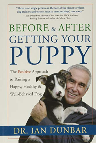Before and After Getting Your Puppy: The Positive Approach to Raising a...