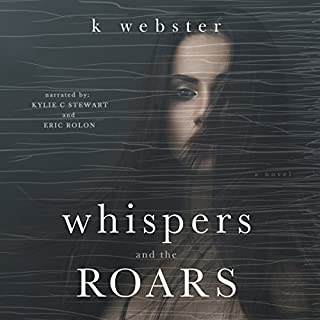 Whispers and the Roars                   By:                                                                                                                                 K Webster                               Narrated by:                                                                                                                                 Kylie Stewart,                                                                                        Eric Rolon                      Length: 6 hrs and 47 mins     91 ratings     Overall 4.2