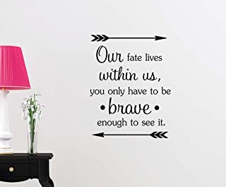 Simple Expressions Arts Our Fate Lives Within us You only Have to be Brave Enough to See it Cute playroom Sticker Nursery Vinyl Saying Lettering Wall Art Inspirational Sign Wall Quote Decor