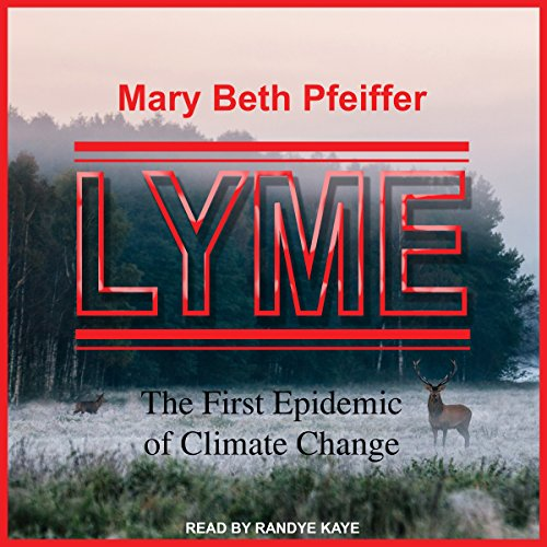 Lyme     The First Epidemic of Climate Change              By:                                                                                                                                 Mary Beth Pfeiffer                               Narrated by:                                                                                                                                 Randye Kaye                      Length: 9 hrs and 55 mins     Not rated yet     Overall 0.0