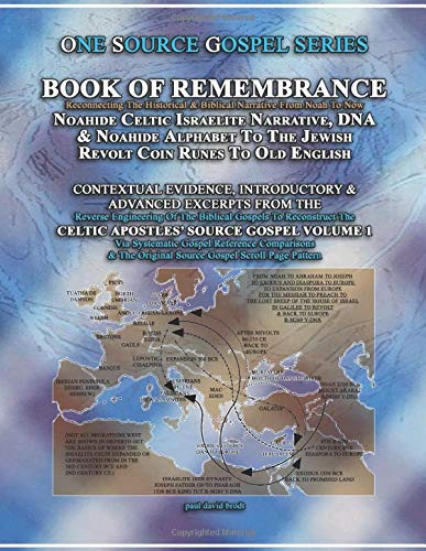 BOOK OF REMEMBRANCE: Noahide Celtic Israelite Narrative, DNA & Noahide Alphabet To The Jewish Revolt Coin Runes To Old English: Contextual Evidence, ... SOURCE GOSPEL Volume 1 (ONE SOURCE GOSPEL)