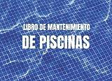 LIBRO DE MANTENIMIENTO DE PISCINAS: Registro Semanalmente el Mantenimiento Piscina  Control y calidad del agua de su piscina  Niveles... Dureza, ... │108 páginas 2 años de control 104 semanas
