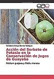 Acción del Sorbato de Potasio en la Conservación de Jugos de Guayaba: Psidium guajava y Psidiu...
