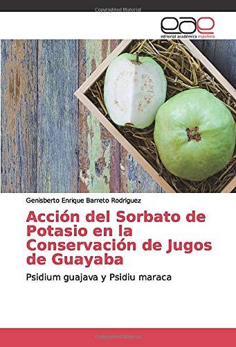 Acción del Sorbato de Potasio en la Conservación de Jugos de Guayaba: Psidium guajava y Psidiu maraca