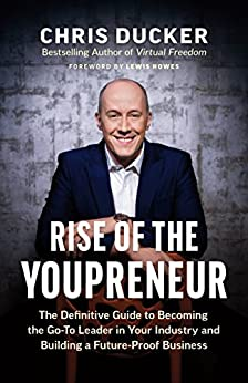 Rise of the Youpreneur: The Definitive Guide to Becoming the Go-To Leader in Your Industry and Building a Future-Proof Business by [Chris Ducker]