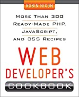 Web Developer's Cookbook: More Than 300 Ready-made Php, Javascript, and Css Recipes
