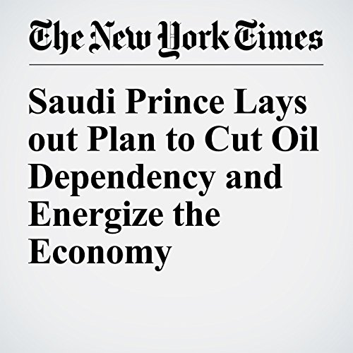 Saudi Prince Lays out Plan to Cut Oil Dependency and Energize the Economy cover art