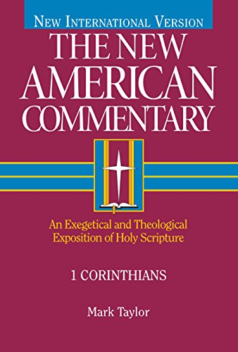 1 Corinthians: An Exegetical and Theological Exposition of Holy Scripture (Volume 28) (The New American Commentary)