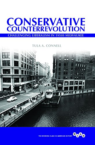 Conservative Counterrevolution: Challenging Liberalism in 1950s Milwaukee (Working Class in American History)
