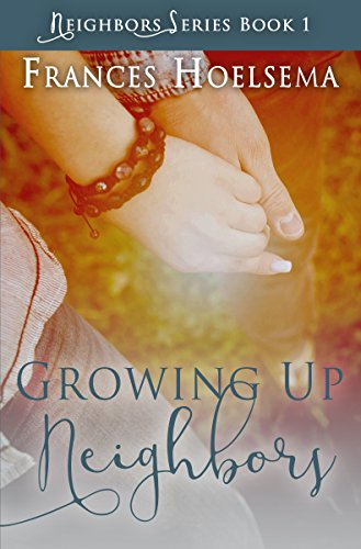 Book: Growing Up Neighbors by Frances Hoelsema