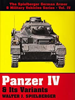 Panzer IV & Its Variants (The Spielberger German Armor & Military Vehicles, Vol IV)