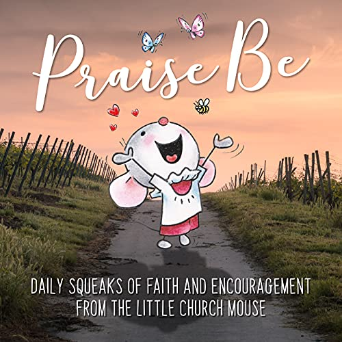 Praise Be: Daily Squeaks Of Faith & Encouragement From Little Church Mouse (English Edition)
