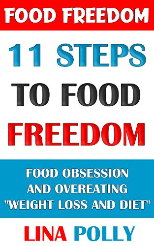 Food Freedom: 11 Steps To Food Freedom: Food Obsession And Overeating 'Weight Loss And Diet' (English Edition)