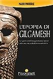 L'epopea di Gilgamesh: Le gesta del leggendario eroe alla ricerca dell'immortalità