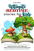 Ultimate Bedtime Stories for Kids: Meditation Stories to Help Children and Toddlers Fall Asleep Fast and Go to Sleep Feeling Calm