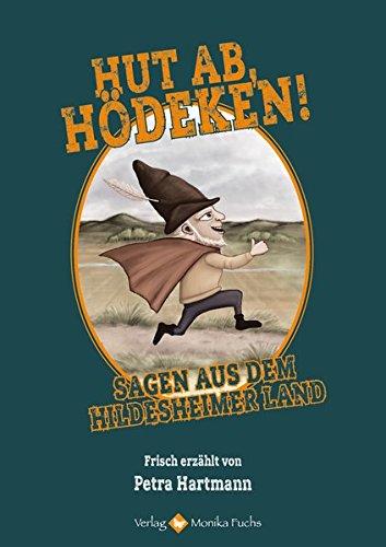 Hut ab, Hödeken!: Sagen aus dem Hildesheimer Land