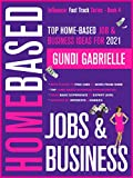 Top Home-Based Job & Business Ideas for 2021!: Best Places to Find Work at Home Jobs grouped by Interests & Hobbies - Basic to Expert Level (Influencer Fast Track Series Book 4)