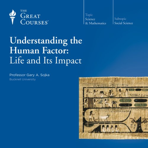 Understanding the Human Factor: Life and Its Impact audiobook cover art