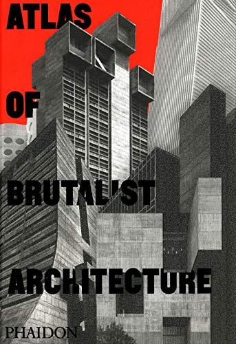 Atlas of brutalist architecture. Ediz. illustrata