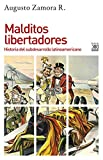 Malditos libertadores. Historia del subdesarrollo latinoamericano