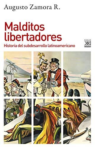 Malditos libertadores. Historia del subdesarrollo latinoamericano ...