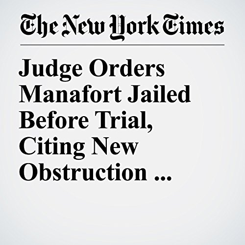 Judge Orders Manafort Jailed Before Trial, Citing New Obstruction Charges copertina