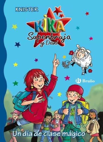 Un día de clase mágico (Castellano - A Partir De 6 Años - Personajes Y Series - Kika Superbruja Y Dani)