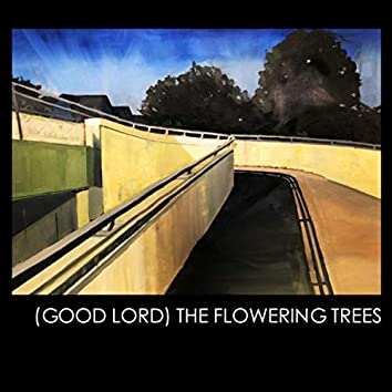 (Good Lord) The Flowering Trees