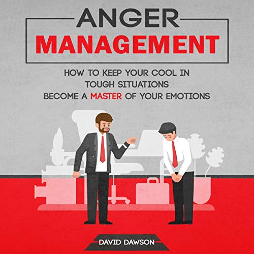 Anger Management: How to Keep Your Cool in Tough Situations     Become a Master of Your Emotions              By:                                                                                                                                 David Dawson                               Narrated by:                                                                                                                                 Bode Brooks                      Length: 1 hr and 5 mins     Not rated yet     Overall 0.0