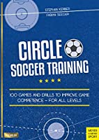 Circle Soccer Training: 100 Games and Drills to Improve Game Competence